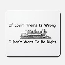 If Lovin' Trains is Wrong Mousepad