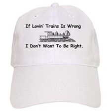 If Lovin' Trains is Wrong Baseball Cap