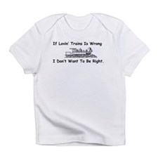 If Lovin' Trains is Wrong Infant T-Shirt
