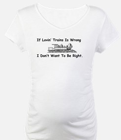 If Lovin' Trains is Wrong Shirt