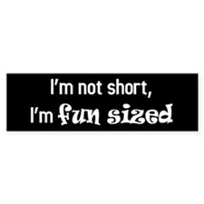 I'm not short, I'm fun sized Bumper Sticker
