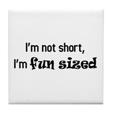 I'm not short, I'm fun sized Tile Coaster