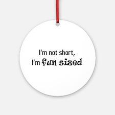 I'm not short, I'm fun sized Ornament (Round)