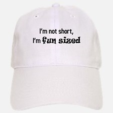 I'm not short, I'm fun sized Baseball Baseball Cap