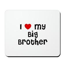 I * My Big Brother Mousepad