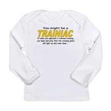 You might be Trainiac -Crossi Long Sleeve Infant T