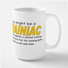 You might be Trainiac -Crossi Large Mug
