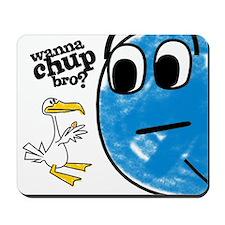 Wanna Chup Bro Mousepad