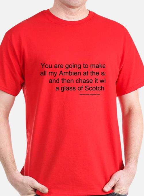 Ambien chased with Scotch T-Shirt