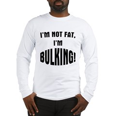 Im Bulking... Long Sleeve T-Shirt