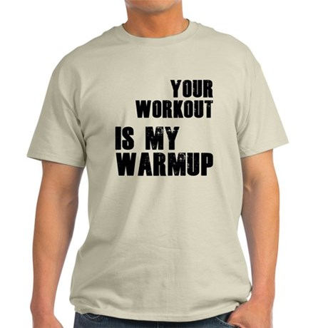 your workout is my warmup Light T-Shirt