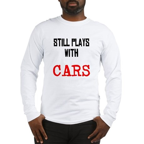I still play with cars Long Sleeve T-Shirt
