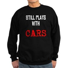 I still play with cars Sweatshirt