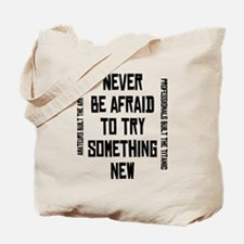 Don't be afraid to try someth Tote Bag