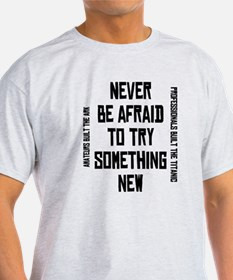 Don't be afraid to try someth T-Shirt