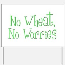 No Wheat No Worries Yard Sign