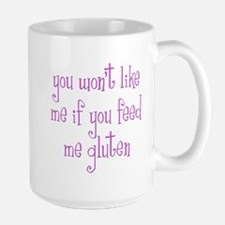 You Won't Like Me If You Feed Me Gluten Large Mug
