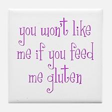 You Won't Like Me If You Feed Me Gluten Tile Coast