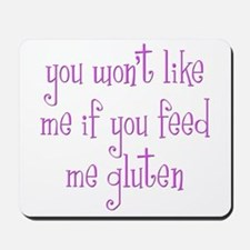 You Won't Like Me If You Feed Me Gluten Mousepad
