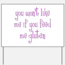 You Won't Like Me If You Feed Me Gluten Yard Sign