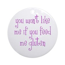 You Won't Like Me If You Feed Me Gluten Ornament (