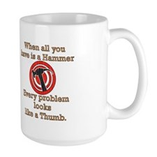 """When all you have is a hammer..."" Mug"