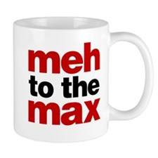 Meh to the Max Mug