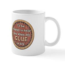 """""""When My Glue Is Dry"""" Mug"""