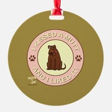I KISSED A MUTT... Ornament