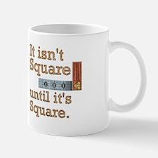 """Until it's Square"" Mug"