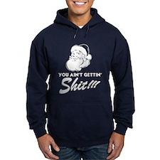 You Ain't Getting Shit Hoodie