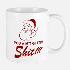 You Ain't Getting Shit Mug
