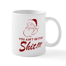 You Ain't Getting Shit Small Mug