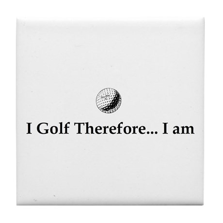 I Golf Therefore I am. Tile Coaster
