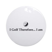 I Golf Therefore I am. Ornament (Round)