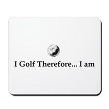 I Golf Therefore I am. Mousepad