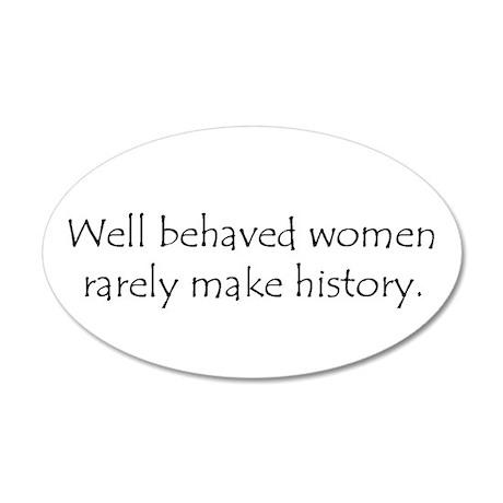Well behaved women... 20x12 Oval Wall Peel