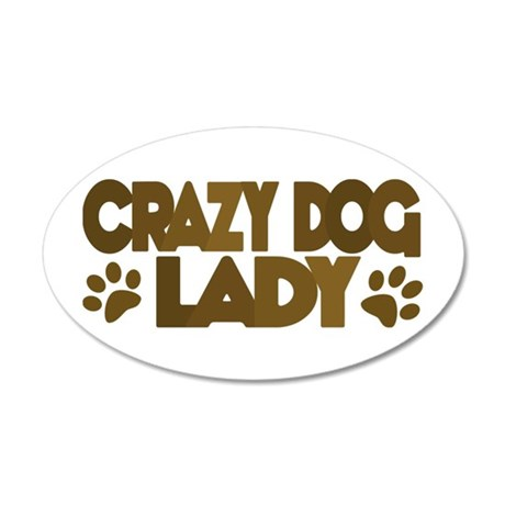 Crazy Dog Lady 20x12 Oval Wall Peel