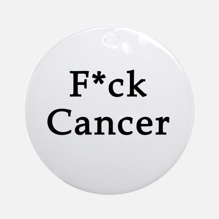 F*ck Cancer Round Ornament