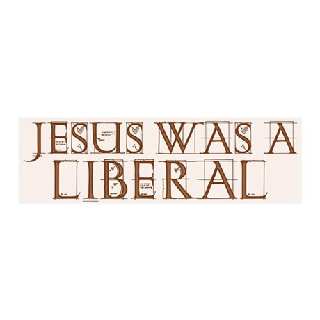 Jesus Was a Liberal 20x6 Wall Peel