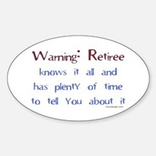 Warning: Retiree.. Oval Decal