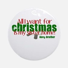 All I want is my Sister Navy Ornament (Round)