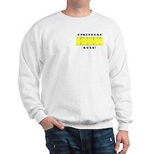 Engineers Rule Sweatshirt