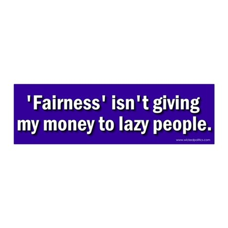 Fairness isnt giving my money to lazy people