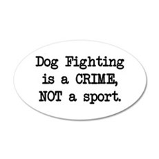 Dog Fighting is a Crime 20x12 Oval Wall Peel