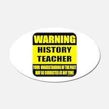 Warning history teacher sign 20x12 Oval Wall Peel