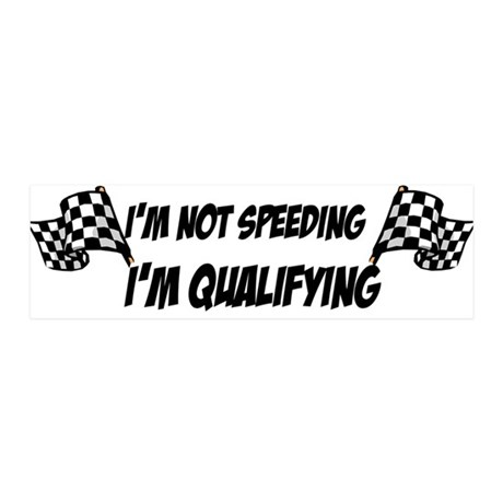 Im not speeding, Im qualifying 36x11 Wall Peel