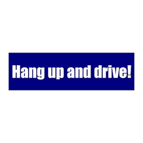 Hang up and drive!