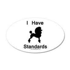 Poodle - I Have Standards 20x12 Oval Wall Peel