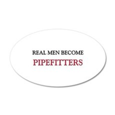 Real Men Become Pipefitters 20x12 Oval Wall Peel